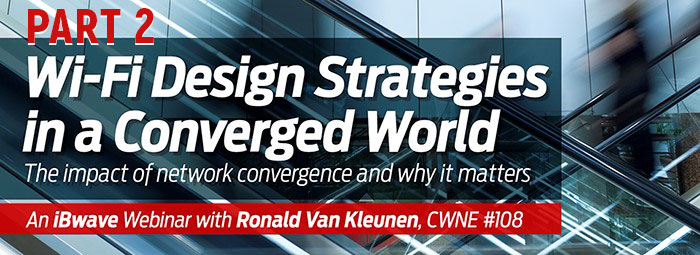 Wi-Fi Design Strategies in a Converged World Webinar Questions Part 2: Convergence