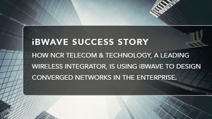 Case Study - How NCR Telecom & Technology, a leading wireless integrator, is using iBwave to design converged networks in the enterprise.