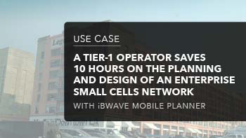 Case Study - A Tiel-1 Operator Saves 10 Hours on the Planning and Design of an Enterprise Small Cells Network