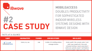 Case Study - MobileAccess Doubles Productivity for Sophisticated Indoor Wireless Systems Designs with iBwave Design