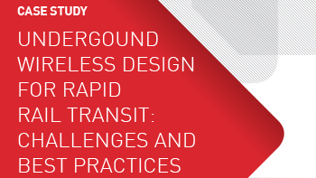 Case Study - Underground Wireless Design for Rapid Rail Transit: Challenges and Best Practices