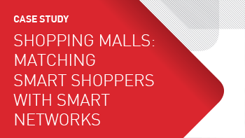 Case Study - Shopping Malls: Matching Smart Shoppers with Smart Networks