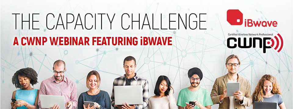 The Capacity Challenge - A CWNP Webinar featuring iBwave