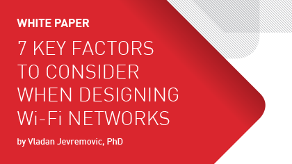 White Paper - 7 Key Factors to Consider when Designing Wi-Fi Networks