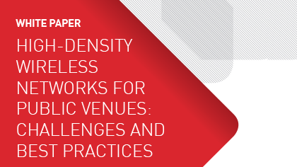 White Paper - High-Density Wireless Networks for Public Venues: Challenges and Best Practices
