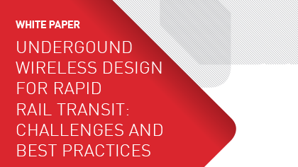 White Paper - Underground Wireless Design for Rapid Rail Transit: Challenges and Best Practices