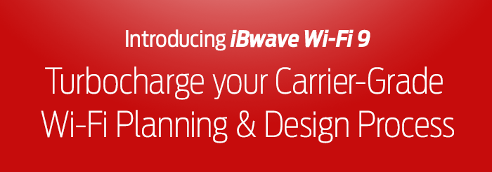 Introducing iBwave Wi-Fi 9 - Turbocharge your Carrier-Grade Wi-Fi Planning & Design Process