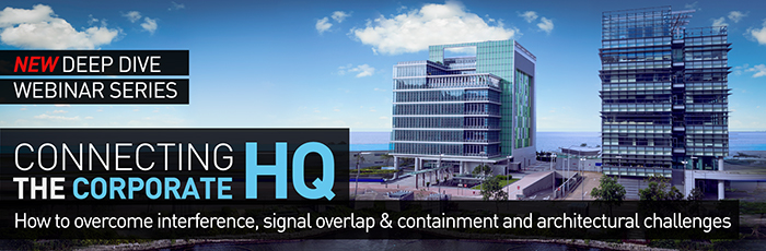 NEW DEEP DIVE WEBINAR SERIES - Connecting the Corporate HQ - How to overcome interference, signal overlap & containment and architectural challenges.