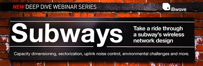 New Deep Dive Webinar Series: Take a ride through a subway's wireless network design. Capacity dimensioning, sectorization, uplink noise control, environmental challenges and more.