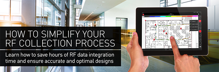 How to simplify your RF collection process - Learn how to save hours of RF data integration time and ensure accurate and optimal designs