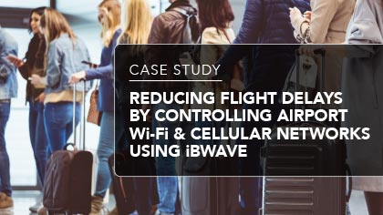 Case Study - Reducing Flight Delays by Controlling Airport Wi-Fi & Cellular Networks Using iBwave