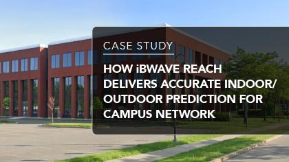 Case Study - How iBwave Reach delivers accurate indoor/outdoor prediction for campus network