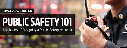 Public Safety 101: The Basics of Designing a Public Safety Network