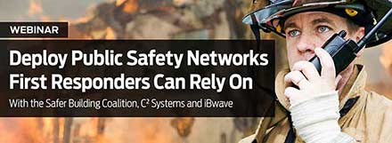 Deploying Public Safety Networks First Responders Can Rely On